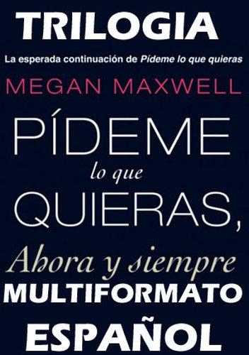 Trilogía Pídeme lo que quieras - Megan Maxwell [Multiformato] [UL]
